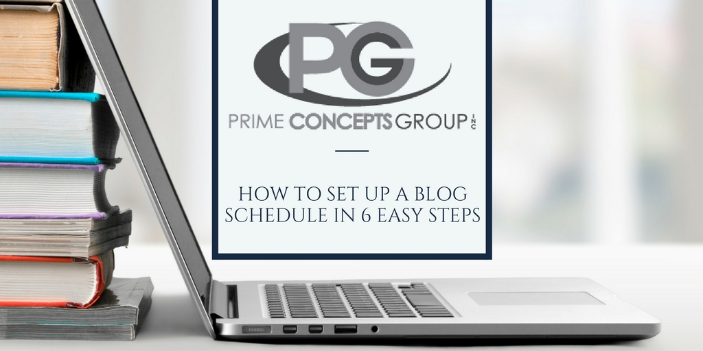 How to Set Up a Blog Schedule in 6 Easy Steps by Prime Concepts Group Speaking and Marketing