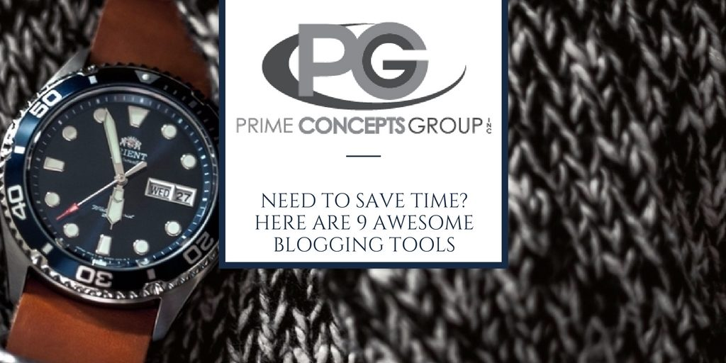 Need to Save Time- Here Are 9 Awesome Blogging Tools by Prime Concepts Group Website Development, Design and Marketing
