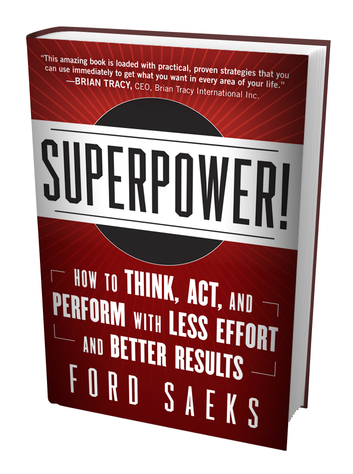 Superpower! How to Think, Act, and Perform with Less Effort and Better Results! By Ford Saeks